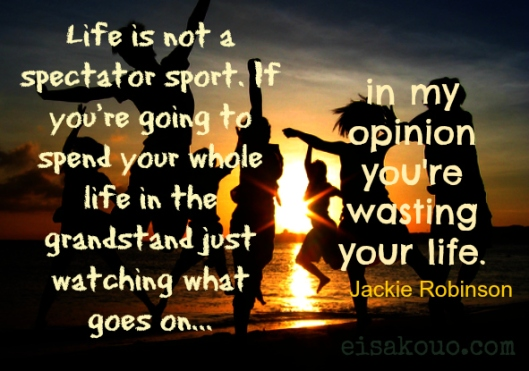 Life is not a spectator sport